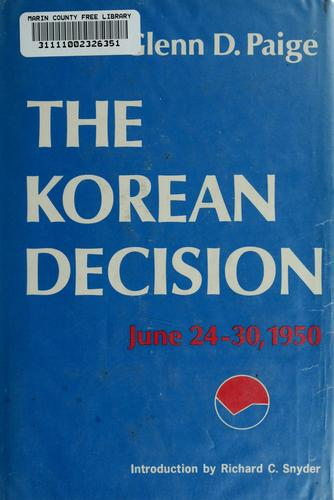 The Korean decision, June 24-30, 1950 by Glenn D. Paige