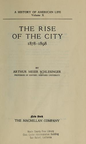 The rise of the city, 1878-1898 by Arthur M. Schlesinger
