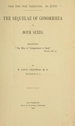 The sequelae of gonorrhea in both sexes by W. Louis Chapman