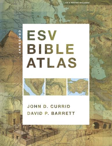 Crossway ESV Bible Atlas by John D. Currid