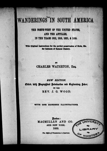 Wanderings in South America, the north-west of the United States, and the Antilles, in the years 1812, 1816, 1820, & 1824 by Charles Waterton
