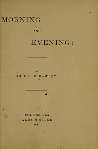 Morning and evening by Joseph E. d 1895 Dawley