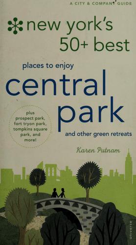 New York's 50 best places to discover and enjoy in Central Park (and other green retreats) by Karen Putnam