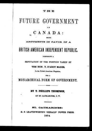 The future government of Canada by T. Phillips Thompson