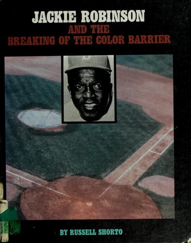 Jackie Robinson and the breaking of the color barrier by Russell Shorto