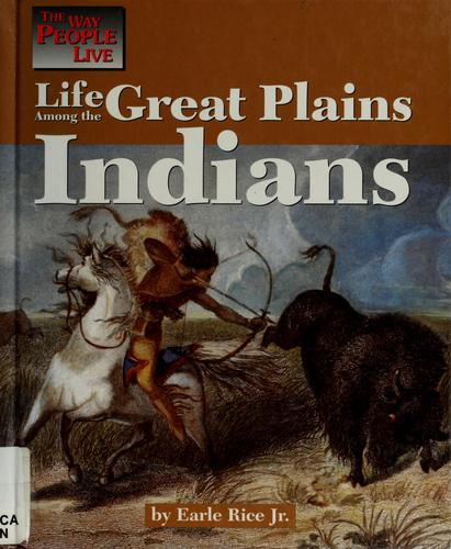 Life among the Great Plains Indians by Earle Rice