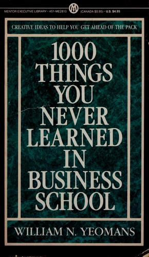 1000 things you never learned in business school by William N. Yeomans