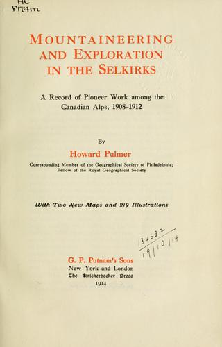 Mountaineering and exploration in the Selkirks by Palmer, Howard