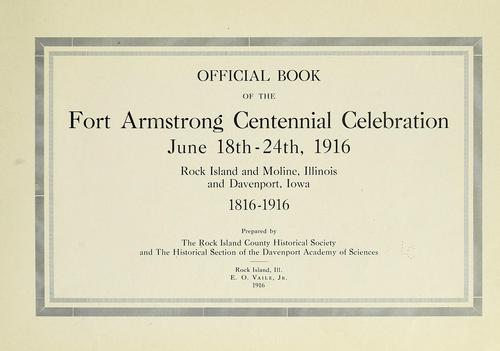 Official book of the Fort Armstrong centennial celebration, June 18th-24th, 1916 by Rock Island County (Ill.)