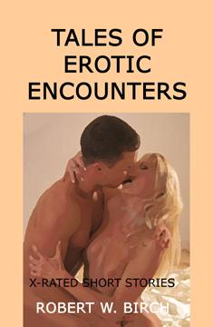 Tales of Erotic Encounters by Robert W. Birch
