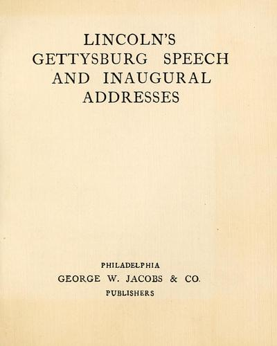 Lincoln's Gettysburg speech and inaugural addresses by Abraham Lincoln