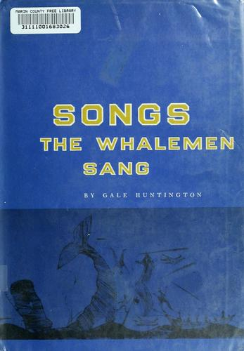 Songs the whalemen sang by Gale Huntington