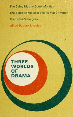 Three worlds of drama by John Powell Livesley