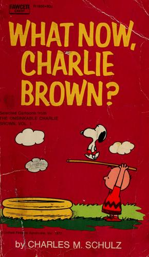 What now, Charlie Brown? by Charles M. Schulz