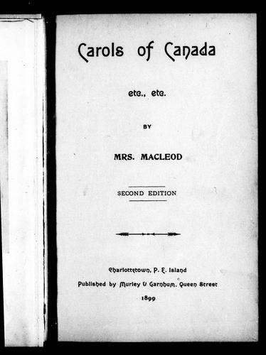 Carols of Canada, etc., etc by E. S. MacLeod
