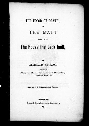 The flood of death, or, The malt that lay in the house that Jack built by Archibald McKillop