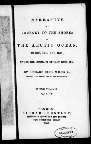 Narrative of a journey to the shores of the Arctic Ocean in 1833, 1834 and 1835, under the command of Capt. Back, R.N. by King, Richard