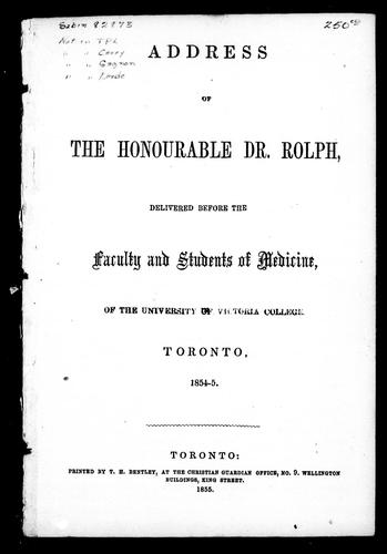 Address of the Honourable Dr. Rolph, delivered before the faculty and students of medicine of the University of Victoria College, Toronto, 1854-5 by John Rolph