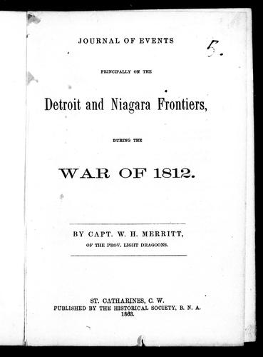 Journal of events principally on the Detroit and Niagara frontiers during the War of 1812 by Merritt, William Hamilton