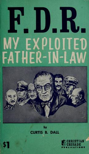 FDR, my exploited father-in-law by Curtis B. Dall