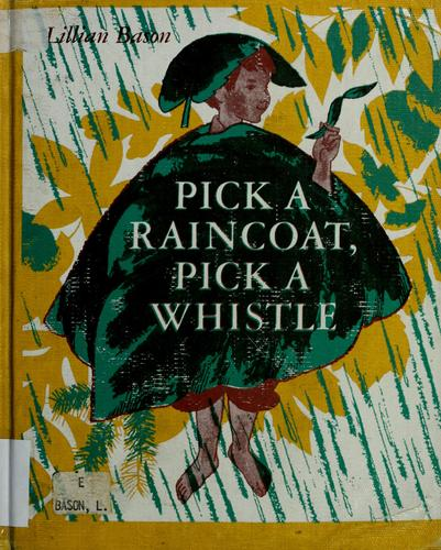 Pick a raincoat, pick a whistle by Lillian Bason