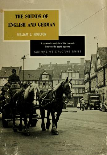 The sounds of English and German. by William Gamwell Moulton, William G. Moulton