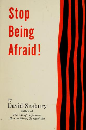 Stop being afraid! by David Seabury