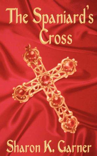The Spaniard's Cross by Sharon K. Garner
