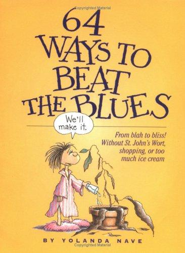 64 Ways to Beat the Blues by Yolanda Nave