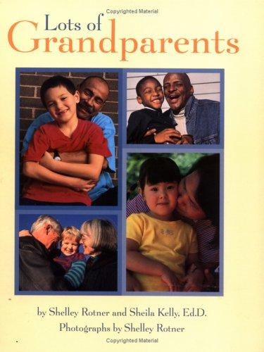 Lots Of Grandparents (Shelley Rotner's Early Childhood Library) by Shelly Rotner