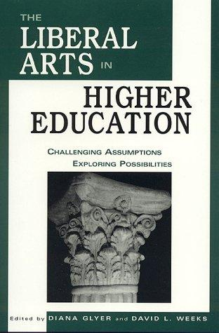 The liberal arts in higher education by edited by Diana Glyer, David L. Weeks.