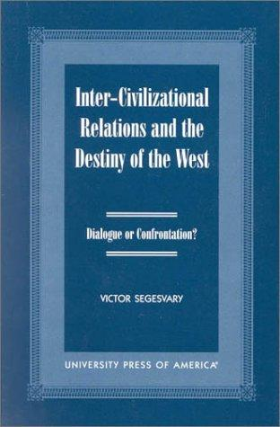 Inter-Civilization Relations and the Destiny of the West by Victor Segesvary