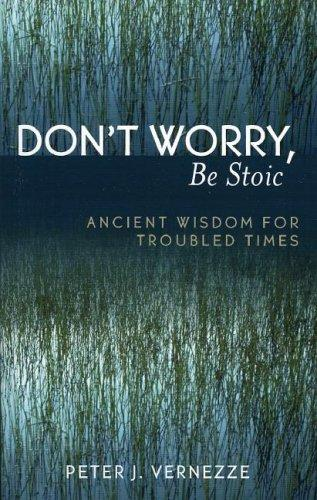 Don't Worry, Be Stoic by Peter J. Vernezze