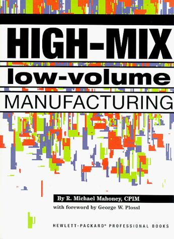 High-mix low-volume manufacturing by R. Michael Mahoney