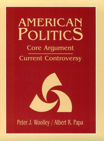 American politics by edited by Peter J. Woolley, Albert R. Papa.