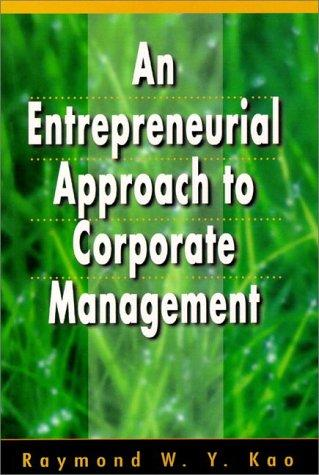 An entrepreneurial approach to corporate management by Raymond W. Y. Kao