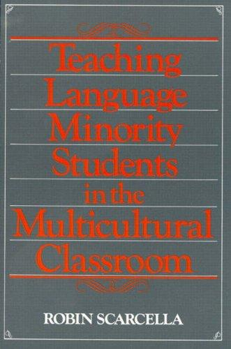 Teaching language minority students in the multicultural classroom by Robin C. Scarcella