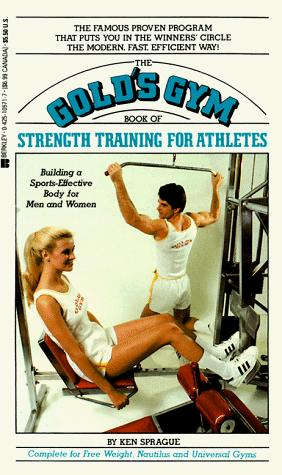 The Gold's Gym book of strength training for athletes by Ken Sprague