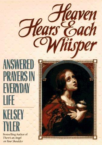 Heaven hears each whisper by Kelsey Tyler