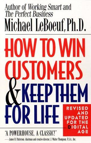 How to win customers and keep them for life by Michael LeBoeuf