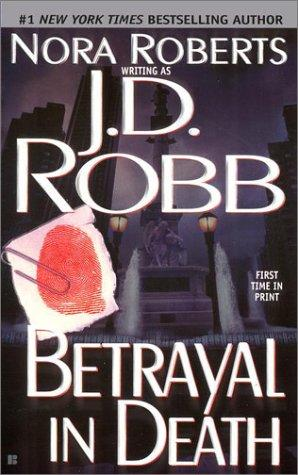 Betrayal in death by [Nora Roberts writing as] J.D. Robb.