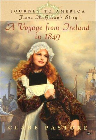 Journey to America #1 (DIGEST): Fiona McGilray's Story: Voyage from Ireland in 1849 (Journey to America) by Clare Pastore