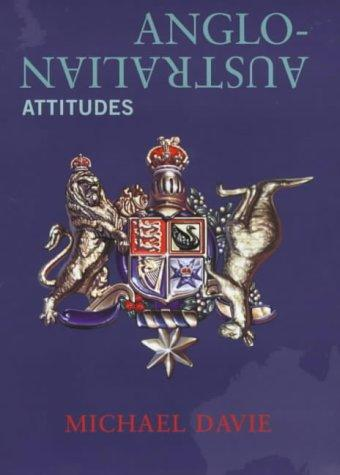 Anglo-Australian attitudes by Michael Davie