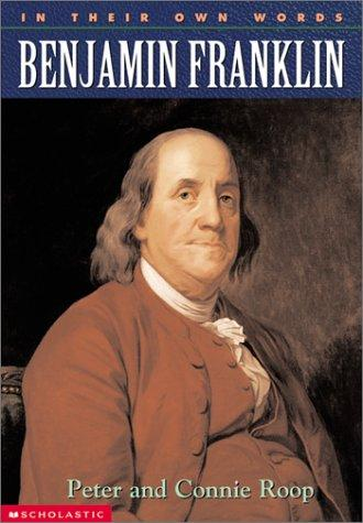 Benjamin Franklin (In Their Own Words) by Peter Roop, Connie Roop