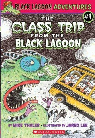 The class trip from the black lagoon by Mike Thaler