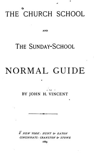 The church school and the Sunday-school normal guide by John Heyl Vincent