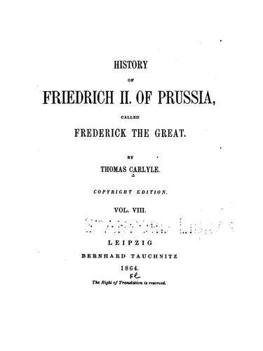 History of Friedrich II of Prussia, called Frederick the Great by Thomas Carlyle