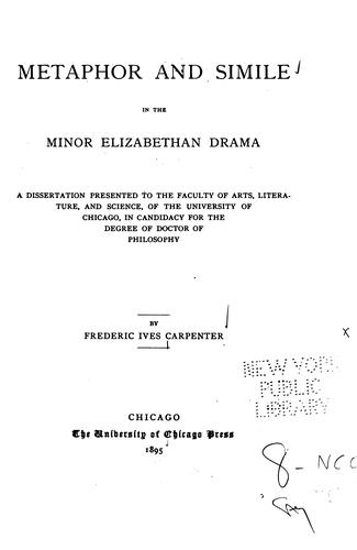 Metaphor and simile in the minor Elizabethan drama. by Carpenter, Frederic Ives