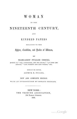 Woman in the nineteenth century, and kindred papers relating to the sphere, condition, and duties of woman.