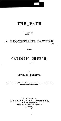 The path which led a Protestant lawyer to the Catholic church by Peter H. Burnett